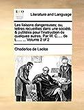 Laclos, Choderlos de: Les liaisons dangereuses; ou, lettres recueillies dans une société, & publiées pour l'instruction de quelques autres. Par M. C..... de L..... ...: Volume 2 of 2 (French Edition)