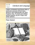 Abelard, Peter: Letters of Abelard and Eloisa With a particular account of their lives, amours, and misfortunes. By John Hughes, Esq. To which are added, several poems, by Mr. Pope, and other authors.