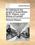 Watson, Richard: An address to the people of Great Britain. By R. Watson, Lord Bishop of Landaff.