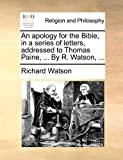 Watson, Richard: An apology for the Bible, in a series of letters, addressed to Thomas Paine, ... By R. Watson, ...