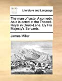 Miller, James: The man of taste. A comedy. As it is acted at the Theatre-Royal in Drury-Lane. By His Majesty's Servants.