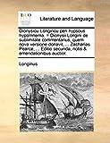Longinus: Dionysiou Longinou peri hypsous hypomnema. = Dionysii Longini de sublimitate commentarius, quem nova versione donavit, ... Zacharias Pearce, ... ... & emendationibus auctior. (Latin Edition)