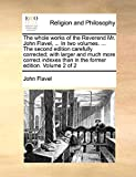 Flavel, John: The whole works of the Reverend Mr. John Flavel, ... In two volumes. ... The second edition carefully corrected; with larger and much more correct indexes than in the former edition. Volume 2 of 2