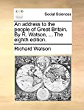 Watson, Richard: An address to the people of Great Britain. By R. Watson, ... The eighth edition.