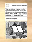 Shepard, Thomas: The parable of the ten virgins opened and applied: being the substance of divers sermons on Matth. XXV. 1-14. ... By Thomas Shepard, ...  Volume 2 of 2