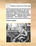 Hughes, Charles: The compleat horseman; or, the art of riding made easy: illustrated by rules drawn from nature, and confirmed by experience; with directions to the ... engravings, ... By Charles Hughes, ...