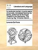 Da Ponte, Lorenzo: La scola de maritati. A comic opera, in two acts. Composed here by Da Ponte, performed at the King's Theatre in the Haymarket. The music by Sig. Vincenzo Martini, ...