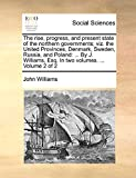 Williams, John: The rise, progress, and present state of the northern governments; viz. the United Provinces, Denmark, Sweden, Russia, and Poland: ... By J. Williams, Esq. In two volumes. ...  Volume 2 of 2