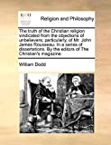 Dodd, William: The truth of the Christian religion vindicated from the objections of unbelievers; particularly, of Mr. John James Rousseau. In a series of dissertations. By the editors of The Christian's magazine.