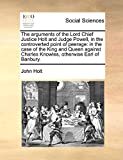 Holt, John: The arguments of the Lord Chief Justice Holt and Judge Powell, in the controverted point of peerage: in the case of the King and Queen against Charles Knowles, otherwise Earl of Banbury.