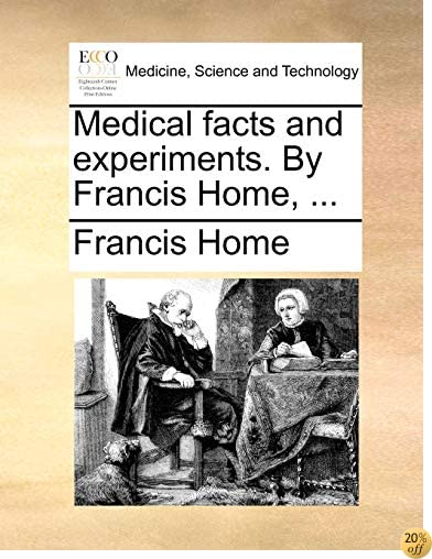 Medical facts and experiments. By Francis Home, ...
