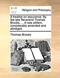 Brooks, Thomas: A treatise on assurance. By the late Reverend Thomas Brooks, ... A new edition, considerably amended and abridged.