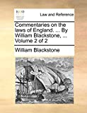 Blackstone, William: Commentaries on the laws of England. ... By William Blackstone, ...: Volume 2 of 2