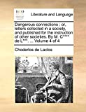 Laclos, Choderlos de: Dangerous connections: or, letters collected in a society, and published for the instruction of other societies. By M. C**** de L***. ...  Volume 4 of 4