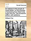 Fox, William: An address to the people of Great Britain, on the propriety of abstaining from West India sugar and rum. The fourteenth edition, with additions.