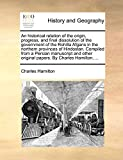 Hamilton, Charles: An historical relation of the origin, progress, and final dissolution of the government of the Rohilla Afgans in the northern provinces of Hindostan. ... original papers. By Charles Hamilton, ...