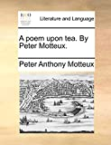 Motteux, Peter Anthony: A poem upon tea. By Peter Motteux.