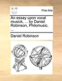 Robinson, Daniel: An essay upon vocal musick, ... by Daniel Robinson, Philomusic. ...