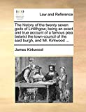 Kirkwood, James: The history of the twenty seven gods of Linlithgow; being an exact and true account of a famous plea betwixt the town-council of the said burgh, and Mr. Kirkwood ...