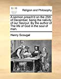 Scougal, Henry: A sermon preach'd on the 25th of December, being the nativity of our Saviour. By the author of The life of God in the soul of man.