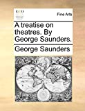 Saunders, George: A treatise on theatres. By George Saunders.