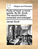 Scott, James: Purity of heart: a moral epistle. By Mr. Scott, ... The second edition, corrected and enlarged.