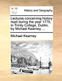 Kearney, Michael: Lectures concerning history read during the year 1775, in Trinity College, Dublin, by Michael Kearney, ...