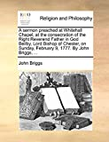 Briggs, John: A sermon preached at Whitehall Chapel, at the consecration of the Right Reverend Father in God Beilby, Lord Bishop of Chester, on Sunday, February 9, 1777. By John Briggs, ...