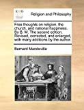 Mandeville, Bernard: Free thoughts on religion, the church, and national happiness. By B. M. The second edition. Revised, corrected, and enlarged, with many additions by the author.
