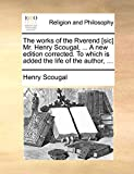 Scougal, Henry: The works of the Rverend [sic] Mr. Henry Scougal, ... A new edition corrected. To which is added the life of the author, ...