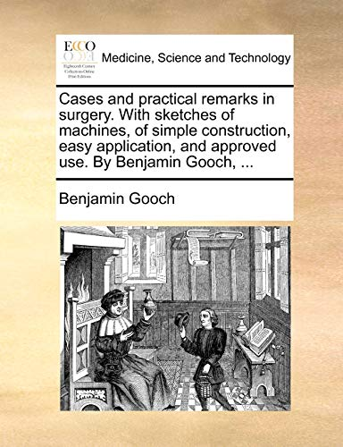 cases-and-practical-remarks-in-surgery-with-sketches-of-machines-of-simple-construction-easy-application-and-approved-use-by-benjamin-gooch