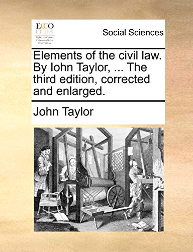 elements-of-the-civil-law-by-iohn-taylor-the-third-edition-corrected-and-enlarged