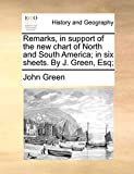 Green, John: Remarks, in support of the new chart of North and South America; in six sheets. By J. Green, Esq;