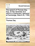 Day, Thomas: The speech of Thomas Day, Esq. on the necessity of a reform in Parliament, delivered at Cambridge, March 25, 1780; ...