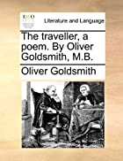 The traveller, a poem. By Oliver Goldsmith,…
