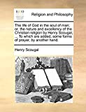 Scougal, Henry: The life of God in the soul of man; or, the nature and excellency of the Christian religion by Henry Scougal, ... To which are added, some forms of prayer, by another hand.