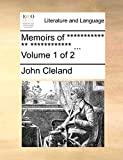 Cleland, John: Memoirs of *********** ** ************ ...: Volume 1 of 2