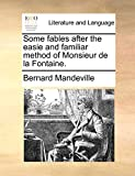 Mandeville, Bernard: Some fables after the easie and familiar method of Monsieur de la Fontaine.