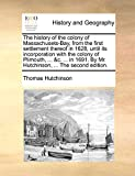 Hutchinson, Thomas: The history of the colony of Massachusets-Bay, from the first settlement thereof in 1628, until its incorporation with the colony of Plimouth, ... &c. ... By Mr. Hutchinson, ... The second edition.