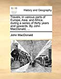 MacDonald, John: Travels, in various parts of Europe, Asia, and Africa, during a series of thirty years and upwards. By John MacDonald, ...