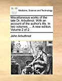 Arbuthnot, John: Miscellaneous works of the late Dr. Arbuthnot. With an account of the author's life. In two volumes. ... A new edition. Volume 2 of 2