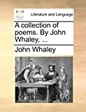 Whaley, John: A collection of poems. By John Whaley, ...