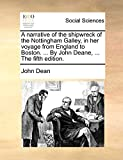 Dean, John: A narrative of the shipwreck of the Nottingham Galley, in her voyage from England to Boston. ... By John Deane, ... The fifth edition.