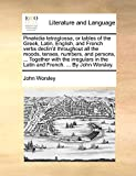 Worsley, John: Pinakidia tetraglossa, or tables of the Greek, Latin, English, and French verbs declin'd throughout all the moods, tenses, numbers, and persons, ... ... in the Latin and French. ... By John Worsley.