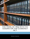Baxter, Robert: The Panic of 1866 with Its Lessons On the Currency Act