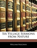 Vaughan, William: Six Village Sermons from Nature