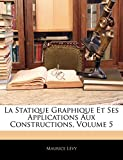 Lévy, Maurice: La Statique Graphique Et Ses Applications Aux Constructions, Volume 5 (French Edition)