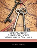 Schmidt, Richard: Viersprachiges Autotechnisches Worterbuch, Volume 4 (German Edition)
