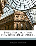 Von Kleist, Heinrich: Prinz Friedrich Von Homburg: Ein Schauspiel (German Edition)