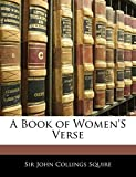 Squire, John Collings: A Book of Women'S Verse